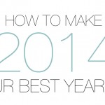 HOW TO: Make 2014 Your Best Year Yet!